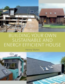 Building Your Own Sustainable and Energy Efficient House, Hardback Book