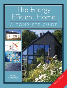 The Energy Efficient Home : A Complete Guide - New Edition, Paperback Book
