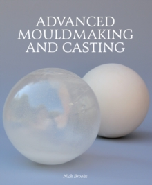 Advanced Mouldmaking and Casting, Hardback Book