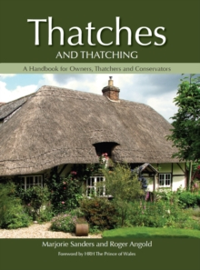 Thatches and Thatching : A Handbook for Owners, Thatchers and Conservators, Hardback Book