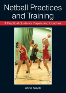 A Practical Guide for Players and Coaches Netball Practices and Training, Paperback Book