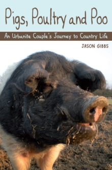 Pigs, Poultry and Poo : An Urbanite Couple's Journey to Country Life, Paperback Book