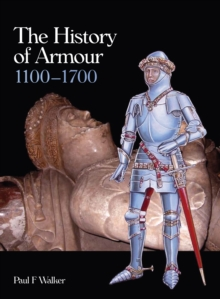 The History of Armour 1100-1700, Hardback Book