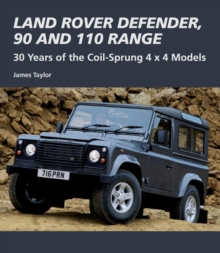 Land Rover Defender, 90 and 110 Range : 30 Years of the Coil-Sprung 4x4 Models, Hardback Book