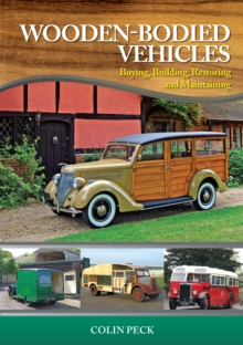 Wooden-Bodied Vehicles : Buying, Building, Restoring and Maintaining, Hardback Book