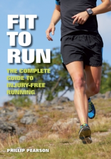 Fit To Run : The Complete Guide to Injury-Free Running, Paperback / softback Book