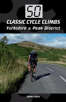 50 Classic Cycle Climbs: Yorkshire & Peak District, Paperback Book