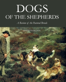 Dogs of the Shepherds : A Review of the Pastoral Breeds, Hardback Book
