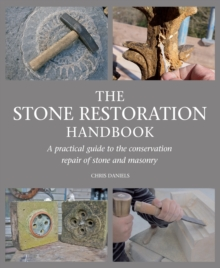 The Stone Restoration Handbook : A Practical Guide to the Conservation Repair of Stone and Masonry, Paperback Book