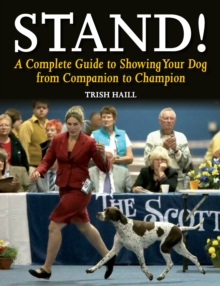 Stand! : A Complete Guide to Showing Your Dog from Companion to Champion, Paperback Book