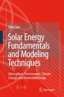 Solar Energy Fundamentals and Modeling Techniques : Atmosphere, Environment, Climate Change and Renewable Energy, Hardback Book