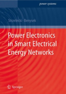 Power Electronics in Smart Electrical Energy Networks, Hardback Book