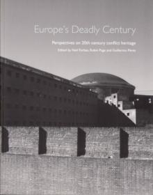 Europe's Deadly Century : Perspectives on 20th century conflict heritage, Paperback / softback Book