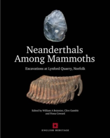 Neanderthals Among Mammoths : Excavations at Lynford Quarry, Norfolk, Hardback Book