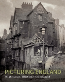 Picturing England : The Photographic Collections of Historic England, Hardback Book