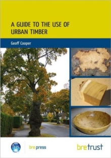 A Guide to the Use of Urban Timber, Paperback Book