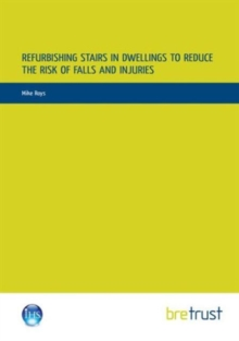 Refurbishing Stairs in Dwellings to Reduce the Risks of Falls and Injuries, Paperback / softback Book
