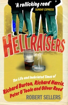 Hellraisers : The Life and Inebriated Times of Burton, Harris, O'Toole and Reed, Paperback Book