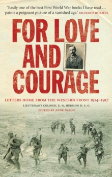 For Love and Courage : The Letters of Lieutenant Colonel E.W. Hermon from the Western Front 1914 - 1917, Paperback Book
