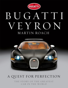 Bugatti Veyron : A Quest for Perfection - The Story of the Greatest Car in the World, Hardback Book