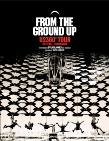 From The Ground Up : U2 360 Degrees Tour Official Photobook, Hardback Book