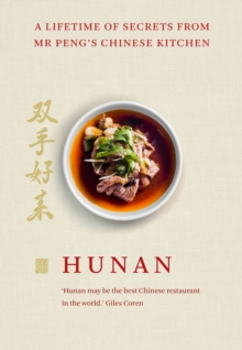 Hunan : A Lifetime of Secrets from Mr Peng's Chinese Kitchen, Hardback Book