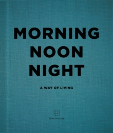 Morning, Noon, Night : A Way of Living, Hardback Book