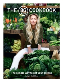 The 8Greens Cookbook : The Simple Way to Get Your Greens, Paperback Book