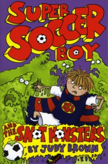 Super Soccer Boy and the Snot Monsters, Paperback Book