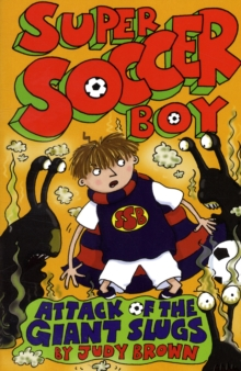 Super Soccer Boy and the Attack of the Giant Slugs, Paperback Book