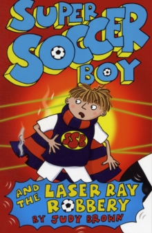 Super Soccer Boy and the Laser Ray Robbery, Paperback Book