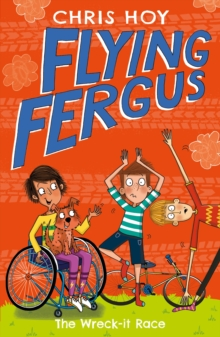 Flying Fergus 7: The Wreck-It Race : by Olympic champion Sir Chris Hoy, written with award-winning author Joanna Nadin, Paperback / softback Book