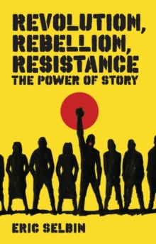 Revolution, Rebellion, Resistance : The Power of Story, Paperback / softback Book
