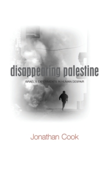 Disappearing Palestine : Israel's Experiments in Human Despair, Paperback Book