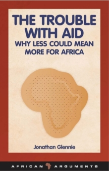 The Trouble with Aid : Why Less Could Mean More for Africa, Paperback / softback Book