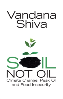 Soil, Not Oil : Climate Change, Peak Oil and Food Insecurity, Paperback Book