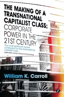 The Making of a Transnational Capitalist Class : Corporate Power in the 21st Century, Paperback / softback Book