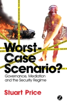 Worst-Case Scenario? : Governance, Mediation and the Security Regime, Paperback / softback Book