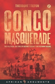 Congo Masquerade : The Political Culture of Aid Inefficiency and Reform Failure, Paperback Book