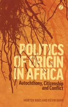 Politics of Origin in Africa : Autochthony, Citizenship and Conflict, Paperback / softback Book