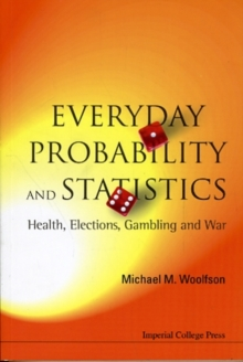 Everyday Probability And Statistics: Health, Elections, Gambling And War, Paperback Book