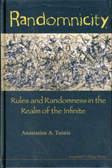 Randomnicity: Rules And Randomness In The Realm Of The Infinite, Hardback Book
