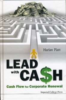 Lead With Cash: Cash Flow For Corporate Renewal, Hardback Book