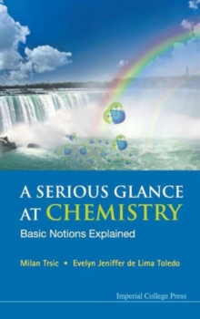 Serious Glance At Chemistry, A: Basic Notions Explained, Hardback Book