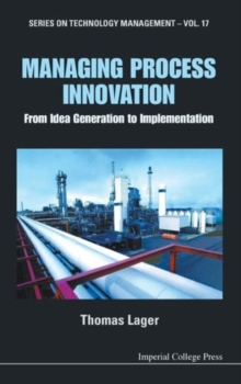 Managing Process Innovation: From Idea Generation To Implementation, Hardback Book