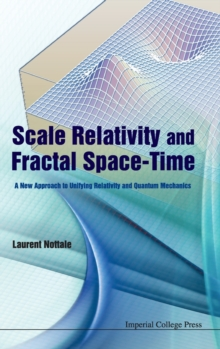 Scale Relativity And Fractal Space-time: A New Approach To Unifying Relativity And Quantum Mechanics, Hardback Book