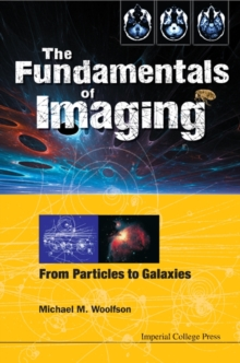 Fundamentals Of Imaging, The: From Particles To Galaxies, Hardback Book