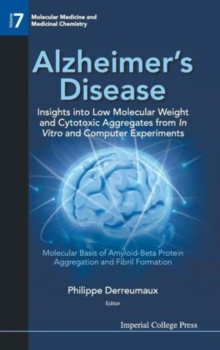 Alzheimer's Disease: Insights Into Low Molecular Weight And Cytotoxic Aggregates From In Vitro And Computer Experiments - Molecular Basis Of Amyloid-beta Protein Aggregation And Fibril Formation, Hardback Book
