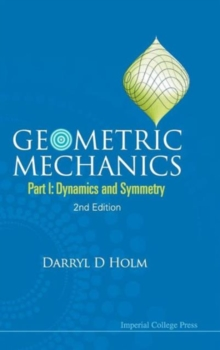 Geometric Mechanics - Part I: Dynamics And Symmetry (2nd Edition), Hardback Book