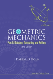 Geometric Mechanics - Part Ii: Rotating, Translating And Rolling (2nd Edition), Paperback / softback Book